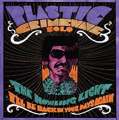 [image: cover of Plastic Crimewave solo 45, The Howling Light b/w I'll Be Back in Your Days Again]